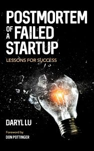 Postmortem of a Failed Startup: Lessons for Success by Daryl Lu
